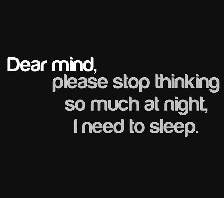 dear-mind-please-stop-thinking-so-much-at-night-i-need-to-sleep-quote-1