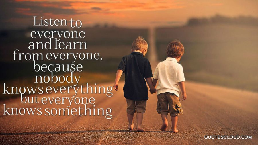 Listen-to-everyone-and-learn-from-everyone-because-nobody-knows-everything-but-everyone-knows-something