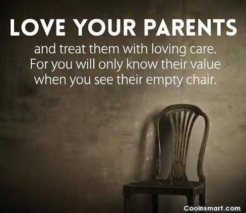love-your-parents-and-treat-them-with-loving-care-for-you-will-only-know-their-value-parents-love-quote