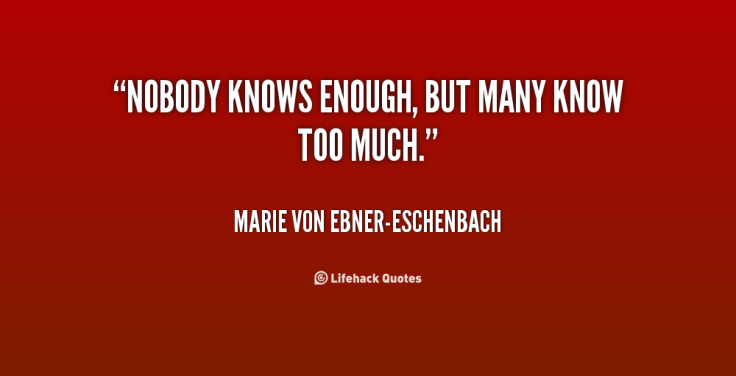 quote-Marie-von-Ebner-Eschenbach-nobody-knows-enough-but-many-know-too-12170