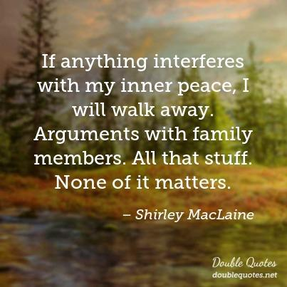 Shirley MacLaine said it nicely.  Her words are the poster child's words for estranging oneself.  It's intolerance of anything other than what suits her and her needs or wants.